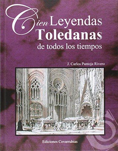 Cien leyendas Toledanas de todos los tiempos por J.Carlos Pantoja Rivero