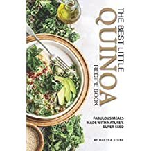 The Best Little Quinoa Recipe Book: Fabulous Meals Made with Nature's Super-Seed