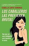 Los Caballeros las Prefieren Brutas (Vintage Espanol) by Isabella Santo Domingo (2014-06-03)