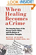 #3: When Healing Becomes a Crime: The Amazing Story of the Hoxsey Cancer Clinics and the Return of Alternative Therapies
