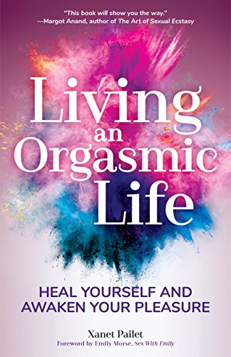 Living An Orgasmic Life: Heal Yourself and Awaken Your Pleasure (English Edition)