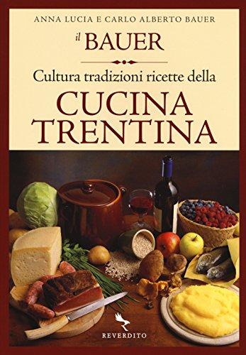 Il Bauer. Cultura, tradizioni, ricette della cucina trentina