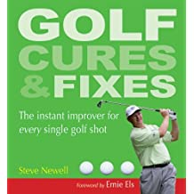 Golf Cures & Fixes: The Instant Improver for Every Single Golf Shot