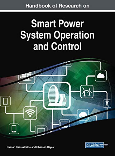 Handbook of Research on Smart Power System Operation and Control (Advances in Computer and Electrical Engineering)