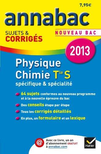 Annales Annabac 2013 Physique-Chimie Tle S Spcifique & spcialit: Sujets et corrigs du bac (Physique et Chimie) - Terminale S
