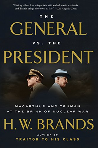 The General vs. the President: MacArthur and Truman at the Brink of Nuclear War (English Edition)