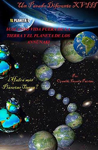 Buscando Vida Fuera de la Tierra y el Planeta de los Annunaki: ¿Habrá más planetas Tierra? (Un Pasado Diferenre nº 18) por Oswaldo Enrique Faverón Patriau