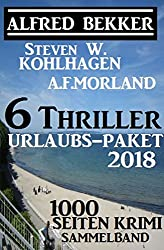 6 Thriller Urlaubs-Paket 2018: 1000 Seiten Krimi Sammelband