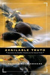 Available Truth: Excursions into Buddhist Wisdom and the Natural World by Bhikkhu Nyanasobhano (2007-02-01)