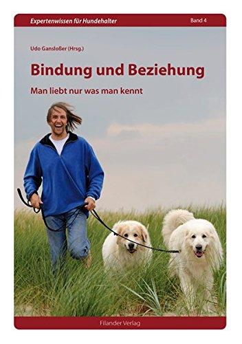 Bindung und Beziehung: Man liebt nur was man kennt (Expertenwissen für Hundehalter) (Beziehungen Bindung)