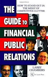 The Guide to Financial Public Relations: How to Stand Out in the Midst of Competitive Clutter by Larry Chambers (1999-06-17)