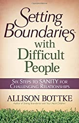 Setting Boundaries?? with Difficult People: Six Steps to SANITY for Challenging Relationships by Allison Bottke (2011-10-01)