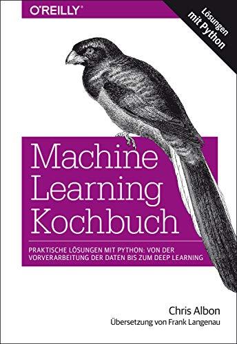 Machine Learning Kochbuch: Praktische Lösungen mit Python