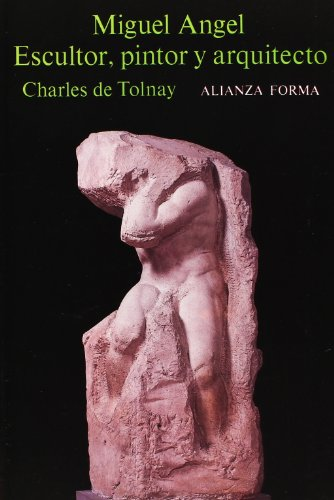 Miguel Ángel : escultor, pintor y arquitecto (Alianza Forma (Af)) (Miguel Angel Benito)