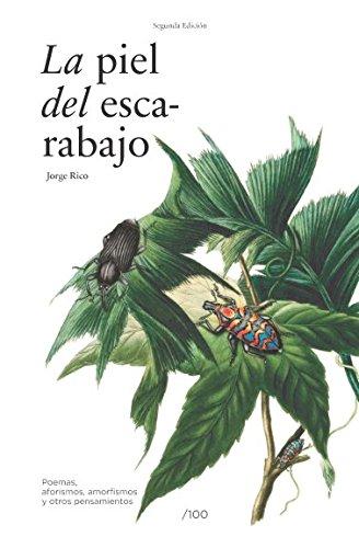 La piel del escarabajo: Poemas, aforismos, amorfismos y otros pensamientos por Jorge Rico