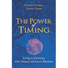 The Power of Timing: Living in Harmony with Natural and Lunar Cycles by Paungger, Johanna, Poppe, Thomas (2013) Paperback