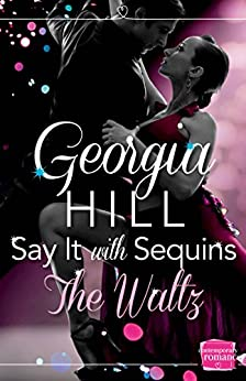Say it with Sequins: The Waltz: (A Novella) by [Hill, Georgia]