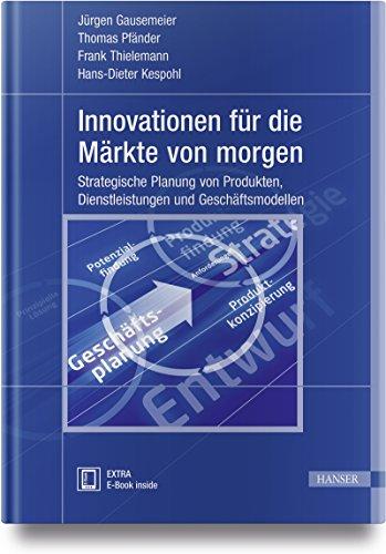 Innovationen für die Märkte von morgen: Strategische Planung von Produkten, Dienstleistungen und Geschäftsmodellen