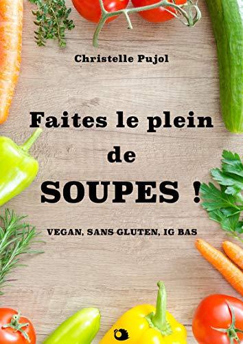 Faites le plein de SOUPES !: vegan, sans gluten, IG bas par Christelle Pujol