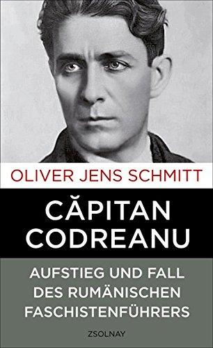 Capitan Codreanu: Aufstieg und Fall des rumänischen Faschistenführers