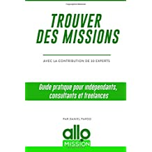 Trouver des missions: Guide pratique pour indépendants, consultants et freelances