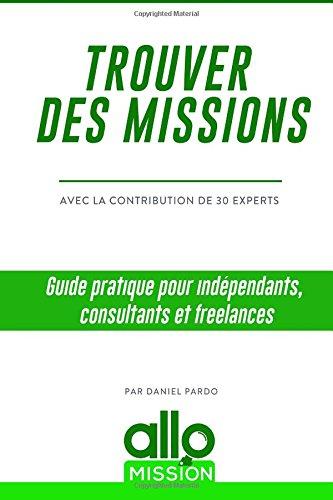 Trouver des missions: Guide pratique pour indépendants, consultants et freelances par Daniel Pardo