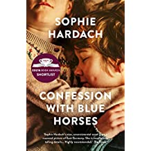 Confession with Blue Horses: Shortlisted for the Costa Novel Award 2019