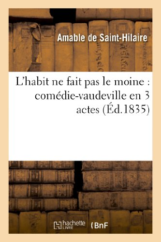 L'habit ne fait pas le moine : comédie-vaudeville en 3 actes par Amable de Saint-Hilaire