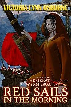 Red Sails in the Morning (The Great Wyrm Saga Book 1) (English Edition) di [Osborne, Victoria Lynn]