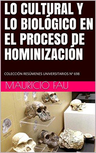 LO CULTURAL Y LO BIOLÓGICO EN EL PROCESO DE HOMINIZACIÓN: COLECCIÓN RESÚMENES UNIVERSITARIOS Nº 698 por Mauricio Fau