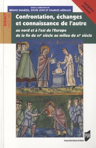 Confrontation, échanges et connaissance de l'autre: au nord et à l'est de l'Europe de la fin du VIIe siècle au milieu du XIe siècle