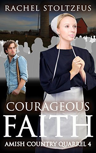 Courageous Faith Lancaster County Amish Quarrel Series Living Amish Book 4