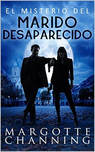 EL MISTERIO DEL MARIDO DESAPARECIDO: Un nuevo género de novela: Suspense Romántico (Policíaca Contemporánea nº 1) por Margotte Channing