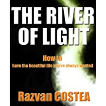 THE RIVER OF LIGHT - How to have the beautiful life you've always wanted (Vol. 1) (English Edition)
