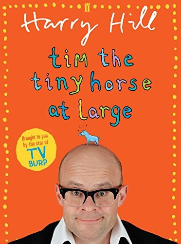 Tim the Tiny Horse at Large by Harry Hill (2009-10-01)