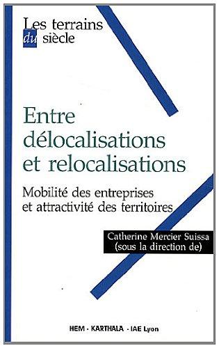 Entre délocalisations et relocalisations. Mobilité des entreprises et attractivité des territoires