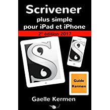Scrivener plus simple pour iPad et iPhone 2e édition: guide francophone de l'application Scrivener pour iOS (Collection pratique Guide Kermen t. 3)