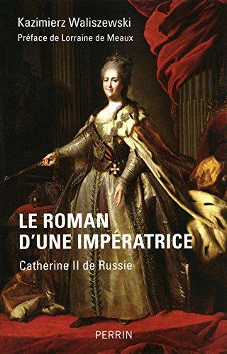 Le roman d'une impératrice : Catherine II de Russie