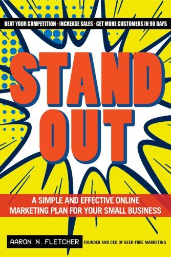 Stand Out: A Simple and Effective Online Marketing Plan for Your Small Business by Aaron N Fletcher (2013-07-02) par Aaron N Fletcher