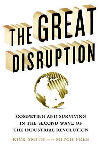 The Great Disruption: Competing and Surviving in the Second Wave of the Industrial Revolution por Mitch Free