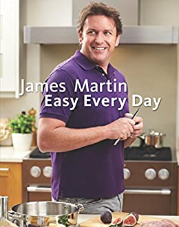 James Martin Easy Every Day: The Essential Collection by [Martin, James]