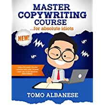 Master Copywriting Course...For Absolute Idiots - Tomo Albanese (English Edition)