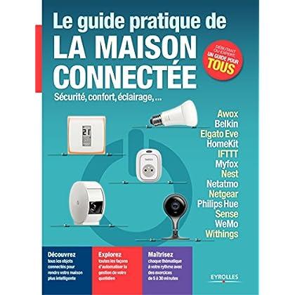Le guide pratique de la maison connectée: Sécurité, confort, éclairage