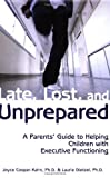 By Joyce Cooper-Kahn - Late, Lost, and Unprepared: A Parents' Guide to Helping Children with Executive Functioning