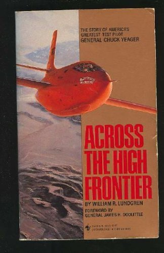 Across the High Frontier: The Story of a Test Pilot-Major Charles E. Yeager, Usaf by William R. Lundgren (1987-02-01)