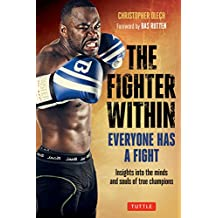 Fighter Within: Everyone Has a Fight-Insights Into the Minds and Souls of True Champions