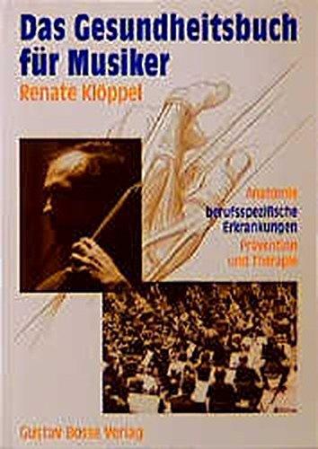 Das Gesundheitsbuch für Musiker: Anatomie, berufsspezifische Erkrankungen, Prävention und Therapie