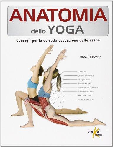 Anatomia dello yoga. Consigli per la corretta esecuzione delle asana