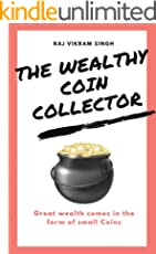 The Wealthy Coin Collector: Great wealth comes in the form of small Coins