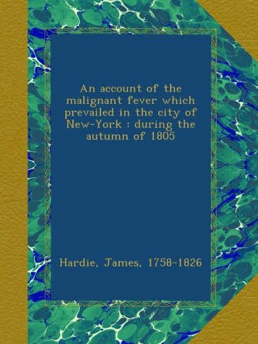 an-account-of-the-malignant-fever-which-prevailed-in-the-city-of-new-york-during-the-autumn-of-1805